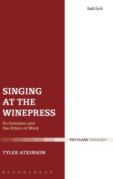 Singing at the Winepress : Ecclesiastes and the Ethics of Work, Hardback Book