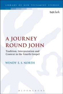 A Journey Round John : Tradition, Interpretation and Context in the Fourth Gospel, Hardback Book