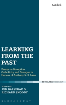 Learning from the Past : Essays on Reception, Catholicity, and Dialogue in Honour of Anthony N. S. Lane, Hardback Book