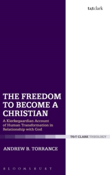 The Freedom to Become a Christian : A Kierkegaardian Account of Human Transformation in Relationship with God, Hardback Book