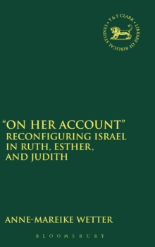 """On Her Account"" : Reconfiguring Israel in Ruth, Esther, and Judith, Hardback Book"