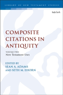 Composite Citations in Antiquity : Volume 2: New Testament Uses, Hardback Book