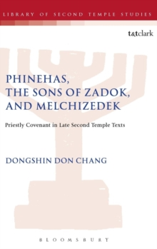 Phinehas, the Sons of Zadok, and Melchizedek : Priestly Covenant in Late Second Temple Texts, Hardback Book