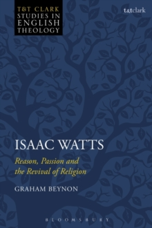 Isaac Watts : Reason, Passion and the Revival of Religion, Hardback Book