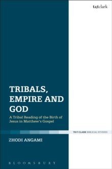 Tribals, Empire and God : A Tribal Reading of the Birth of Jesus in Matthew's Gospel, Hardback Book