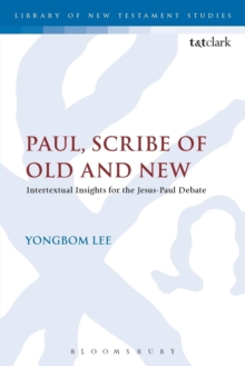 Paul, Scribe of Old and New : Intertextual Insights for the Jesus-Paul Debate, Paperback / softback Book