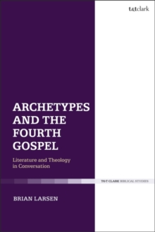 Archetypes and the Fourth Gospel : Literature and Theology in Conversation, Hardback Book