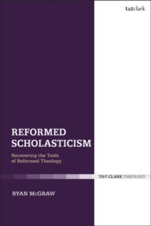Reformed Scholasticism : Recovering the Tools of Reformed Theology, Hardback Book