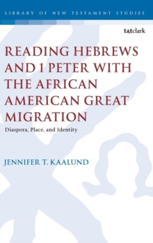 Reading Hebrews and 1 Peter with the African American Great Migration : Diaspora, Place and Identity, Hardback Book