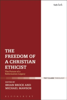 The Freedom of a Christian Ethicist : The Future of a Reformation Legacy, Paperback / softback Book