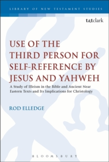 Use of the Third Person for Self-Reference by Jesus and Yahweh : A Study of Illeism in the Bible and Ancient Near Eastern Texts and Its Implications for Christology, Paperback / softback Book