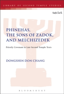 Phinehas, the Sons of Zadok, and Melchizedek : Priestly Covenant in Late Second Temple Texts, Paperback / softback Book