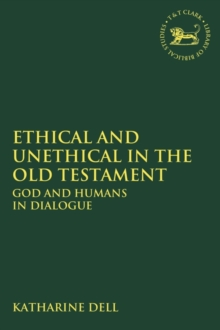 Ethical and Unethical in the Old Testament : God and Humans in Dialogue, Paperback / softback Book