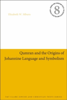 Qumran and the Origins of Johannine Language and Symbolism, Paperback / softback Book