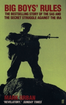 Big Boys' Rules : The SAS and the Secret Struggle Against the IRA, Paperback Book