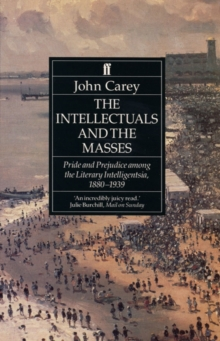The Intellectuals and the Masses : Pride and Prejudice Among the Literary Intelligentsia 1880-1939, Paperback Book