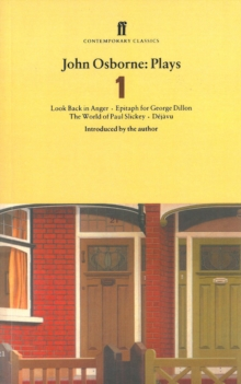 John Osborne Plays 1 : Look Back in Anger; Epitaph for George Dillon; the World of Paul Slickey; Dejavu, Paperback Book