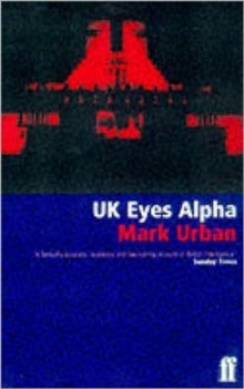 UK Eyes Alpha : Inside Story of British Intelligence, Paperback Book