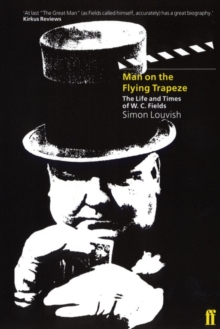 Man on the Flying Trapeze : The Life and Times of W.C. Fields, Paperback / softback Book