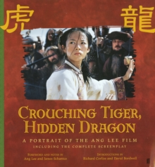 Crouching Tiger, Hidden Dragon : A Portrait of Ang Lee's Epic Film, Paperback Book