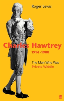 Charles Hawtrey 1914-1988 : The Man Who Was Private Widdle, Paperback Book