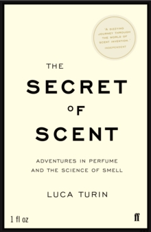 The Secret of Scent : Adventures in Perfume and the Science of Smell, Paperback Book