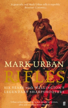 Rifles : Six Years with Wellington's Legendary Sharpshooters, Paperback / softback Book
