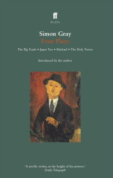 Simon Gray Four Plays : The Pig Trade, Japes, In the Vale of Health, The Holy Terror, Paperback Book