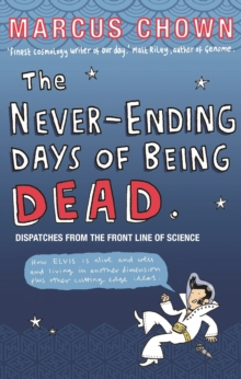 The Never-Ending Days of Being Dead : Dispatches from the Front Line of Science, Paperback Book
