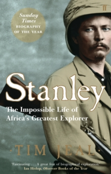 Stanley : The Impossible Life of Africa's Greatest Explorer, Paperback Book