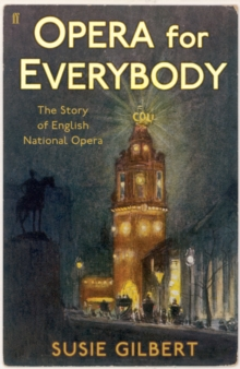 Opera for Everybody : The Story of English National Opera, Hardback Book