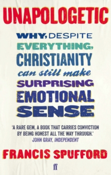 Unapologetic : Why, Despite Everything, Christianity Can Still Make Surprising Emotional Sense, Paperback Book