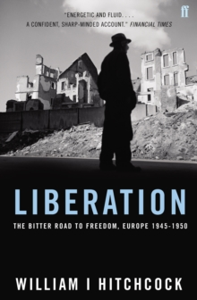 Liberation : The Bitter Road to Freedom, Europe 1945-1950, Hardback Book