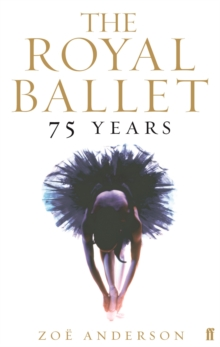 The Royal Ballet: 75 Years, Paperback Book