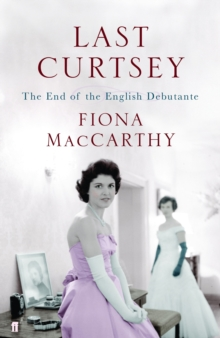 Last Curtsey : The End of the Debutantes, Paperback Book
