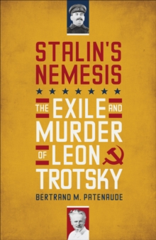 Stalin's Nemesis : The Exile and Murder of Leon Trotsky, Hardback Book