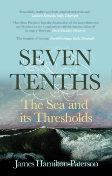 Seven-tenths : The Sea and Its Thresholds, Paperback Book