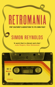 Retromania : Pop Culture's Addiction to its Own Past, Paperback Book
