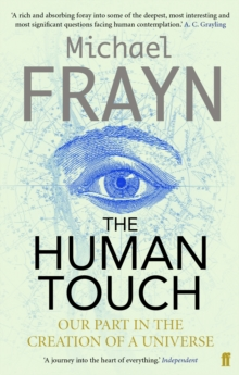 The Human Touch : Our Part in the Creation of a Universe, Paperback / softback Book