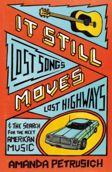 It Still Moves : Lost Songs, Lost Highways, and the Search for the Next American Music, Paperback Book