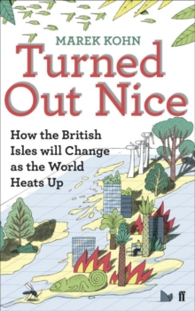 Turned Out Nice : How the British Isles Will Change as the World Heats Up, Paperback Book