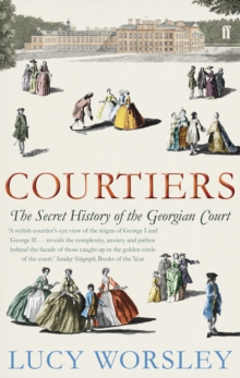 Courtiers : The Secret History of the Georgian Court, Paperback Book