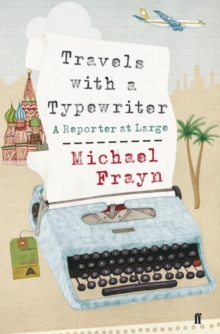 Travels with a Typewriter : A Reporter at Large, Hardback Book