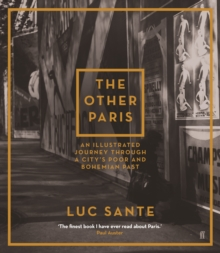 The Other Paris : An Illustrated Journey Through a City's Poor and Bohemian Past, Paperback Book
