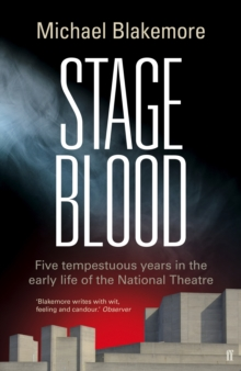 Stage Blood : Five Tempestuous Years in the Early Life of the National Theatre, Hardback Book