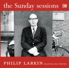The Sunday Sessions : Philip Larkin reading his poetry, CD-Audio Book