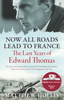 Now All Roads Lead to France : The Last Years of Edward Thomas, Paperback Book