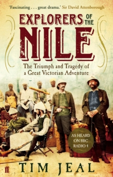 Explorers of the Nile : The Triumph and Tragedy of a Great Victorian Adventure, Paperback / softback Book