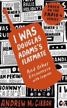 I Was Douglas Adams's Flatmate : and Other Encounters with Legends, Paperback / softback Book