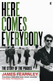 Here Comes Everybody : The Story of the Pogues, Paperback / softback Book